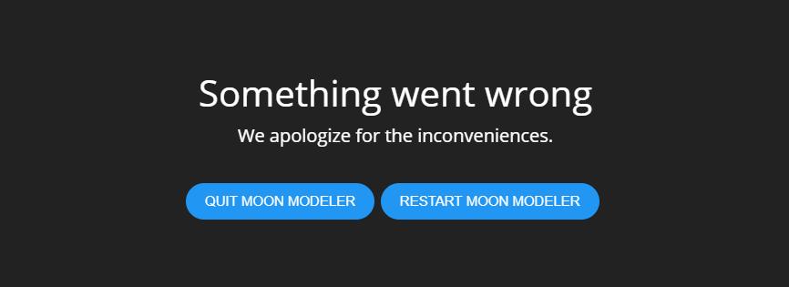 Something went wrong - restart Moon Modeler